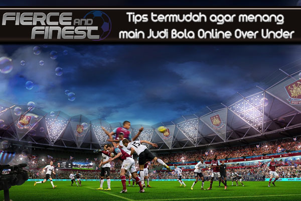 Tips Termudah Agar Menang Main Judi Bola Online Over Under